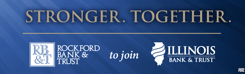 Stronger. Together. Rockford Bank & Trust to join Illinois Bank & Trust