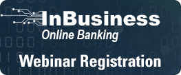 InBusiness Online Banking Webinar Registration